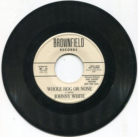 Johnny White - Whole Hog or None/ Don't Pity Me
