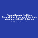 "E148- Social Square 12"" x 12"" Inspirational Canvas Wall Hanging - ""You will never find time for anything. If you want the time, you must make it."" CBuxton"