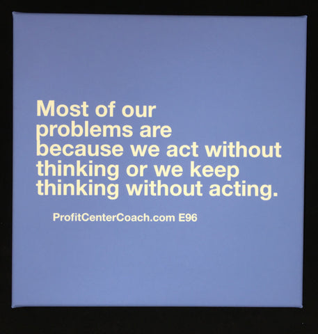 "E96 - Social Square 12"" x 12"" Inspirational Canvas Wall Hanging - ""Most of our problems are because we act without thinking or we keep thinking without acting."""