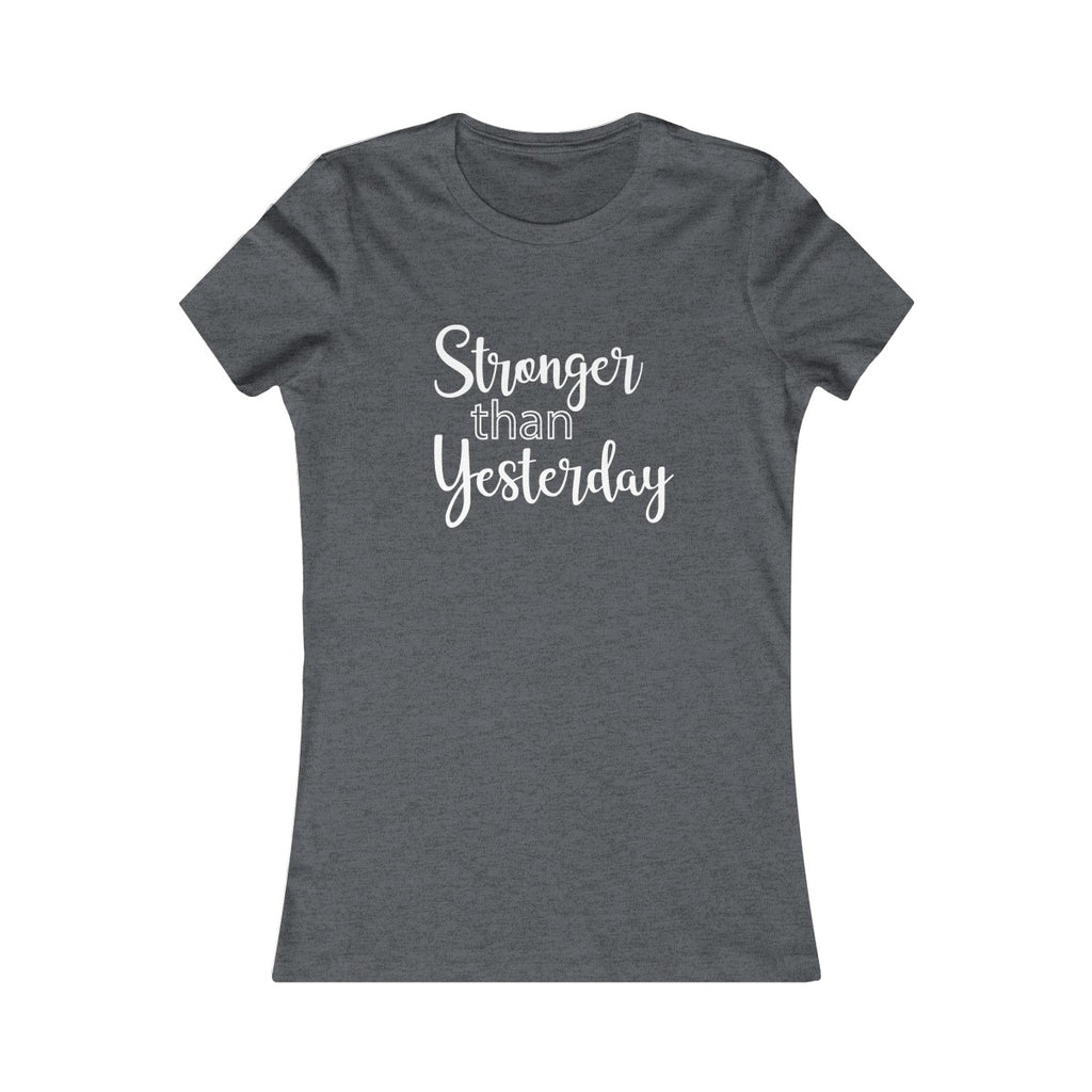 Stronger Than Yesterday - Women's Favorite Fitted Tee - The Entrepreneur In Me Says - Small Business Gift