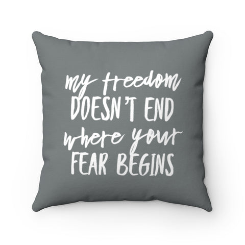 My Freedom Doesn't End Where Your Fear Begins - Spun Polyester Square Pillow