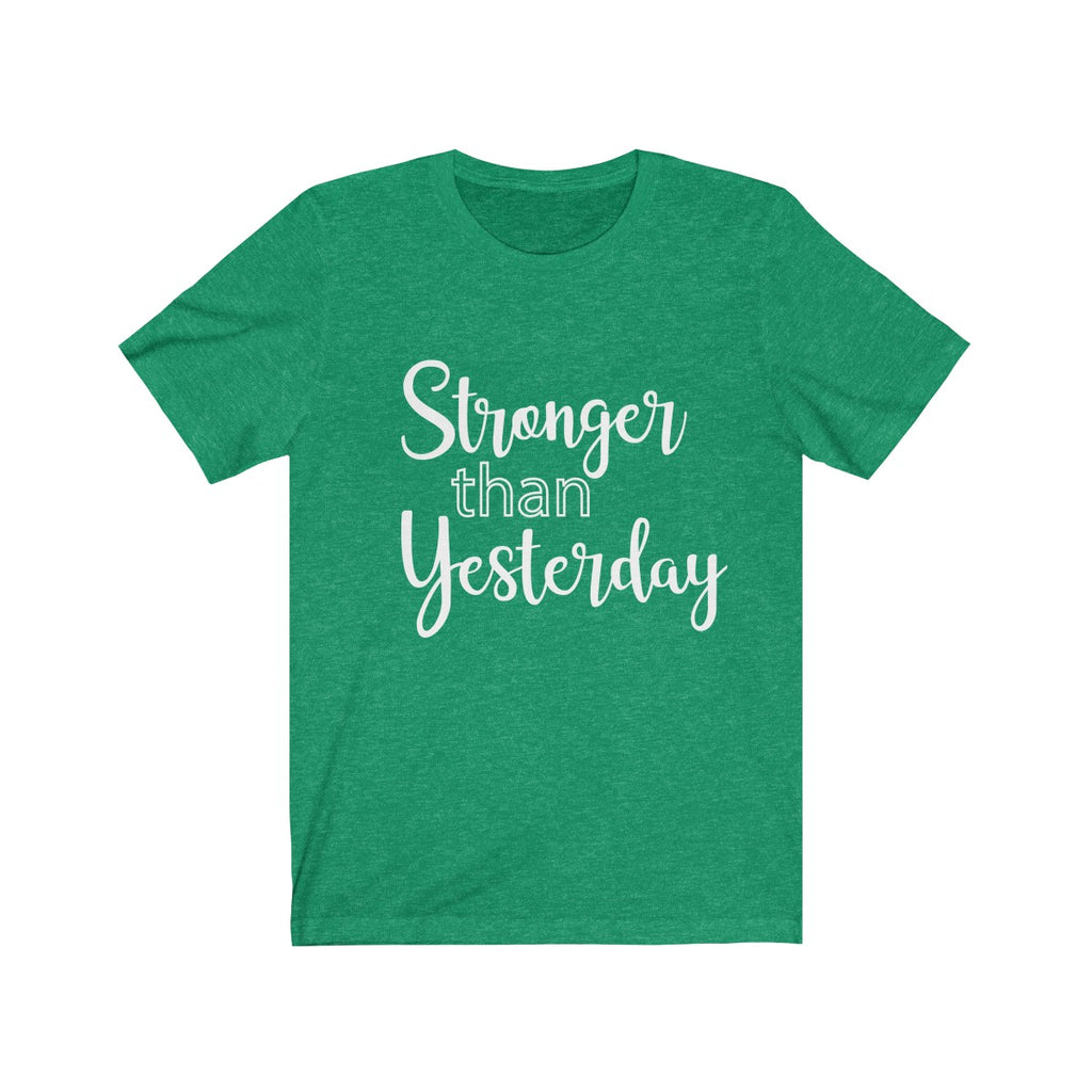 Stronger Than Yesterday  - Unisex Jersey Short Sleeve Tee - The Entrepreneur In Me Says - Motivation Inspiration Gift for Small Business Owner