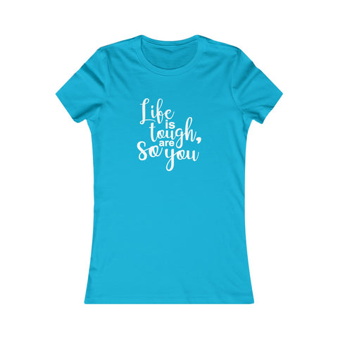 Life Is Tough So Are You - Women's Favorite Fitted Tee - The Entrepreneur In Me Says - Small Business Gift