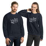 Good Vibes Only - Unisex Sweatshirt - Entrepreneur Gift for Motivation and Inspiration for Small Business Owner