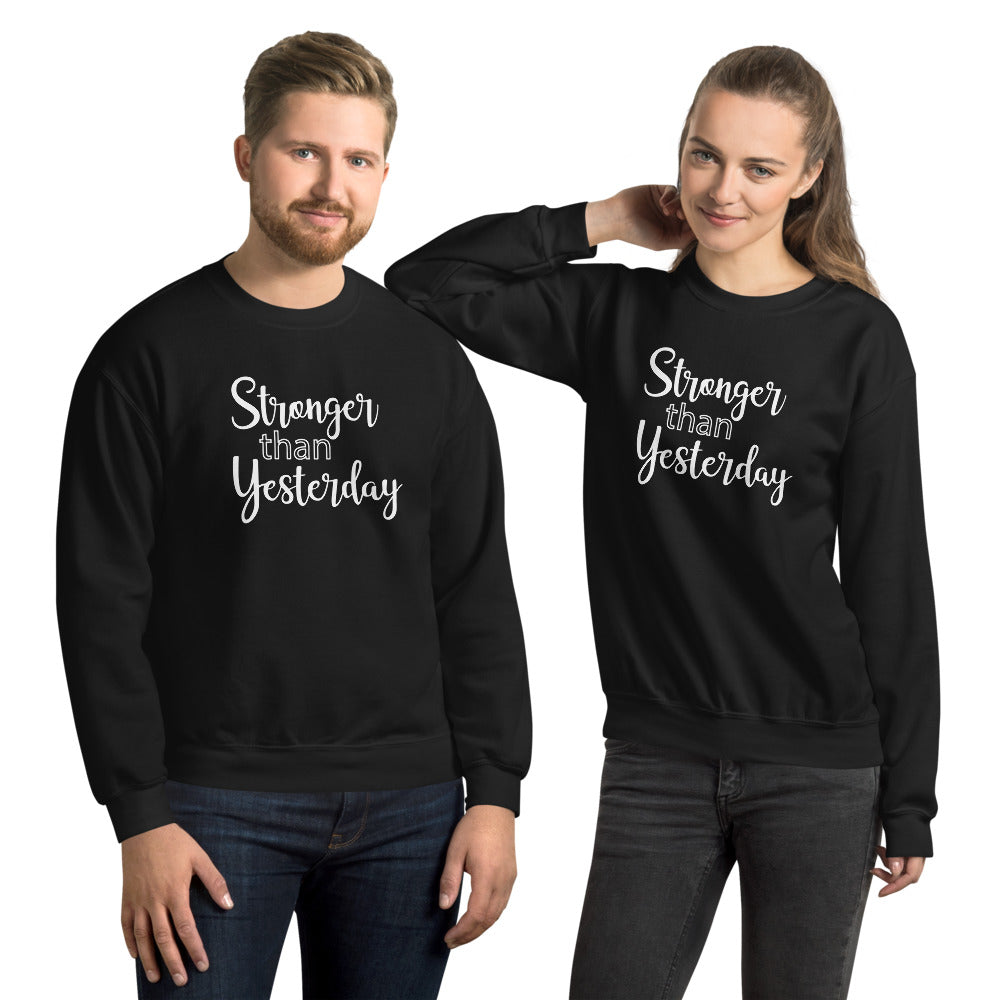 Stronger Than Yesterday - Unisex Sweatshirt - Entrepreneur Motivation Shirt - Inspiration Gift For Small Business Owner