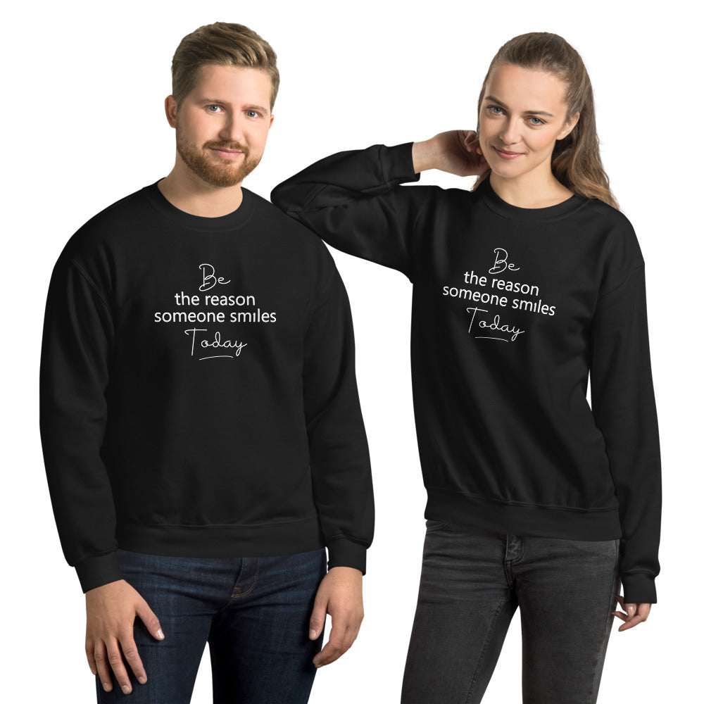 Be the Reason Someone Smiles Today - Unisex Sweatshirt - The Entrepreneur In Me Says - Small Business Gift