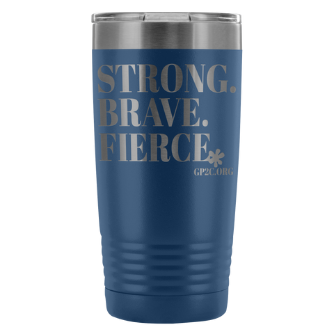 Insulated Tumbler 20 OZ.- STRONG. BRAVE. FIERCE.