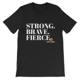 Unisex T-Shirt- STRONG. BRAVE. FIERCE.