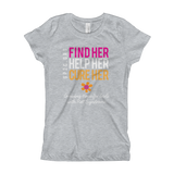Girl's T-Shirt-Find Her. Help Her. Cure Her.