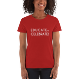Women's T-shirt- Educate. Celebrate!