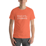 Unisex T-Shirt- Educate. Celebrate!