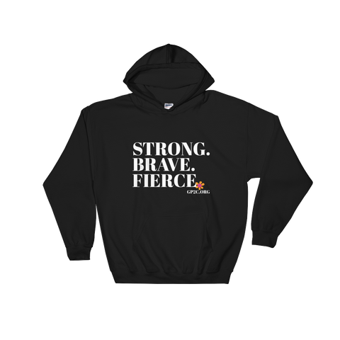 Hooded Sweatshirt- STRONG. BRAVE. FIERCE.