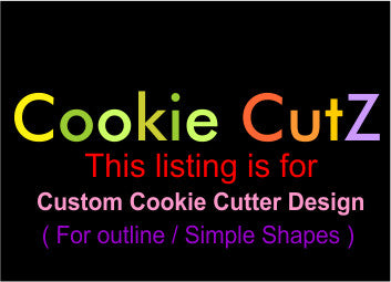 Custom Cookie Cutter Design Based on outline - simple shapes - Very Fast Turnaround Time
