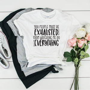 You People Must Be Exhausted From Watching Me Do Everything-  Ultra Cotton Short Sleeve T-Shirt- FHD48