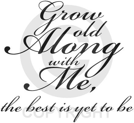 Grow Old Along with Me, the Best is Yet to Be (Wall Decal)