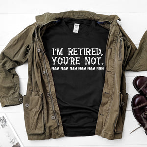 I'm Retired, You're Not nah nah  Ultra Cotton Short Sleeve T-Shirt - DFHM25