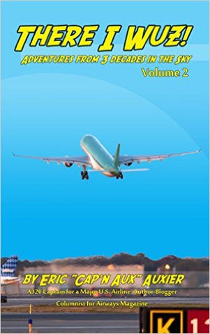 There I Wuz Volume 2: Adventures from 3 Decades in the Sky by Eric Auxier