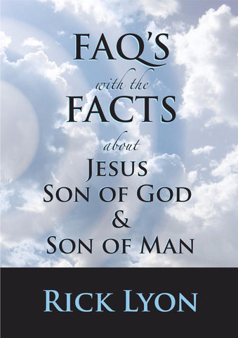 """FAQ'S With The FACTS About Jesus - Son Of God & Son Of Man"" - by Rick Lyon"