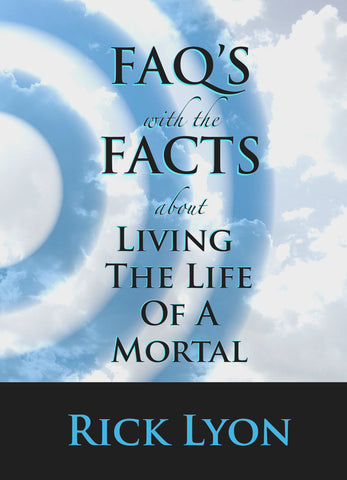 """FAQ'S With The FACTS About Living The Life Of A Mortal"" - by Rick Lyon"