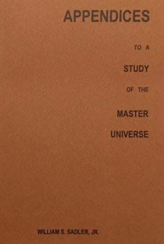 """Appendices to A Study of the Master Universe"" by William Sadler Jr."