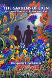 """The Gardens of Eden - Life and Times of Adam and Eve"" by Richard E. Warren"