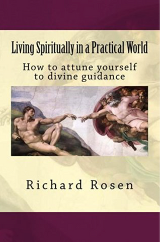 """Living Spiritually in a Practical World"" by Richard Rosen"