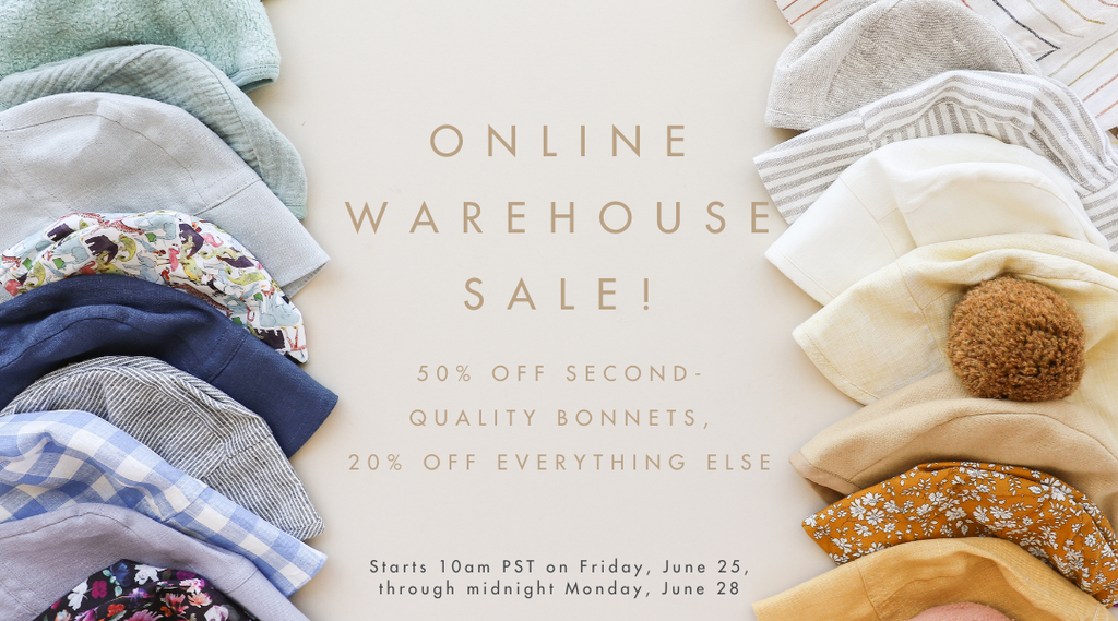 Online Warehouse Sale! 50% off second-quality bonnets, 20% off everything else. Starts at 10am PST on Friday, June 25th through midnight on Monday, June 28th