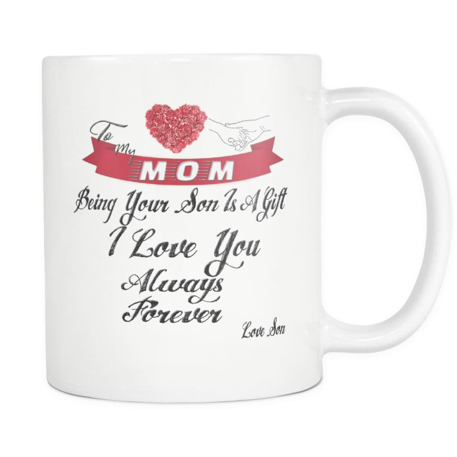 I Love Mom Always Forever - Lovely Mothers Day Gift Coffee Mug 11 oz ( Double Side Printed) - White