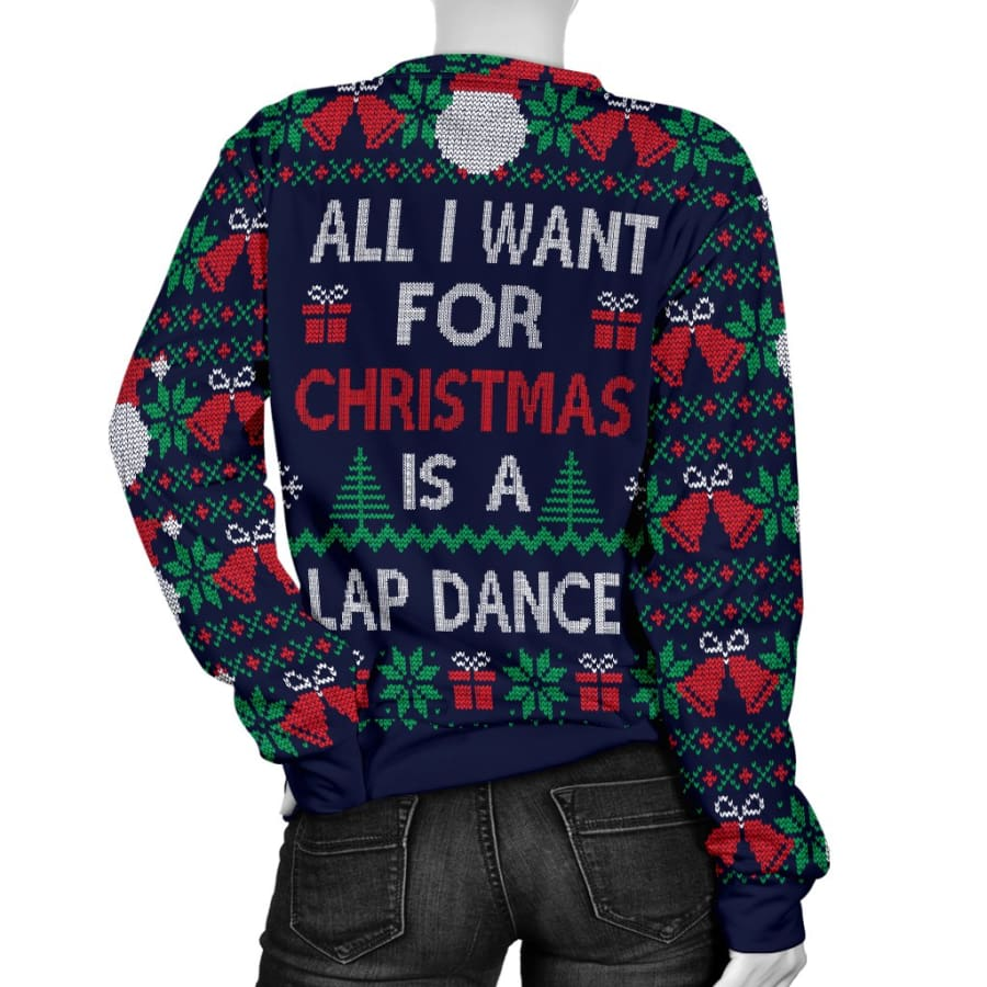 Womens Ugly Christmas Sweater All I Want is a Lap Dance