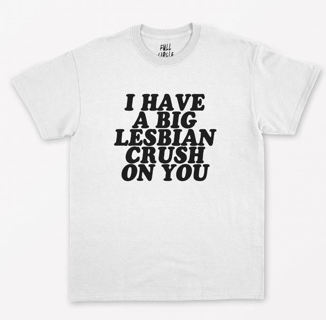 I Have A Big Lesbian Crush On You T-Shirt, White | Kitsch Kandy Clothing - Tomboy Styles