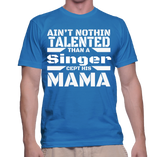 Ain't Nothin Talented Than A Singer Cept His Mama T-Shirt