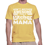 Ain't Nothing Awesome Than A Pitcher Cept His Mama T-Shirt