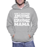 Ain't Nothing Awesome Than A Pitcher Cept His Mama Hoodie