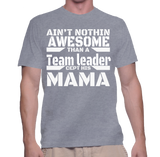 Ain't Nothing Awesome Than A Team Leader Cept His Mama T-Shirt