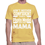 Ain't Nothing Confident Than A Photo Model Cept His Mama T-Shirt