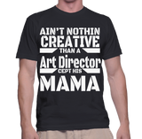 Ain't Nothing Creative Than A Art Director Cept His Mama T-Shirt