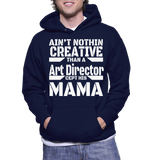 Ain't Nothing Creative Than A Art Director Cept His Mama Hoodie