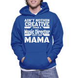 Ain't Nothing Creative Than A Music Director Cept His Mama Hoodie