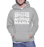 Ain't Nothing Skilled Than A Architect Cept His Mama Hoodie