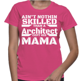 Ain't Nothing Skilled Than A Architect Cept His Mama T-Shirt