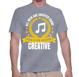 All Men Are Created Eqaul Then A Few Become Creative T-Shirt