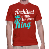 Architect A Title Just Above King T-Shirt