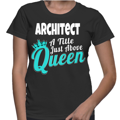 Architect A Title Just Above Queen T-Shirt