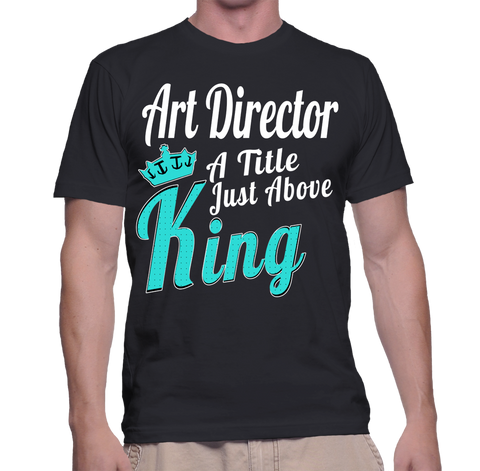 Art Director A Title Just Above King T-Shirt