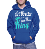 Art Director A Title Just Above King Hoodie
