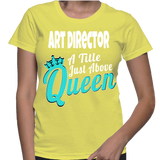 Art Director A Title Just Above Queen T-Shirt