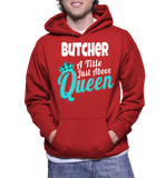 Butcher A Title Just Above Queen Hoodie