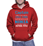 Captain Only Because Full Time Superskilled Ninja Is Not An Actual Title Hoodie