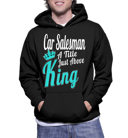 Car Salesman A Title Just Above King Hoodie