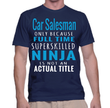 Car Salesman Only Because Full Time Superskilled Ninja Is Not Actual Title T-Shirt